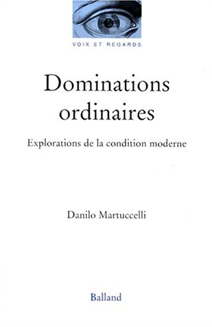 Dominations ordinaires. Explorations de la condition moderne